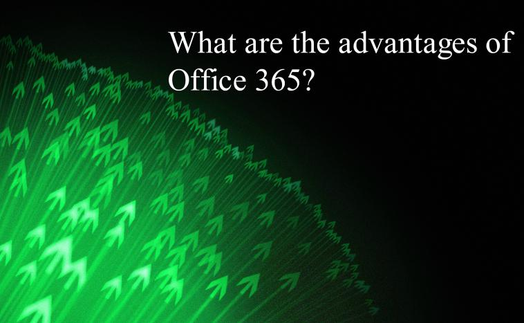 What are the advantages of Office 365?