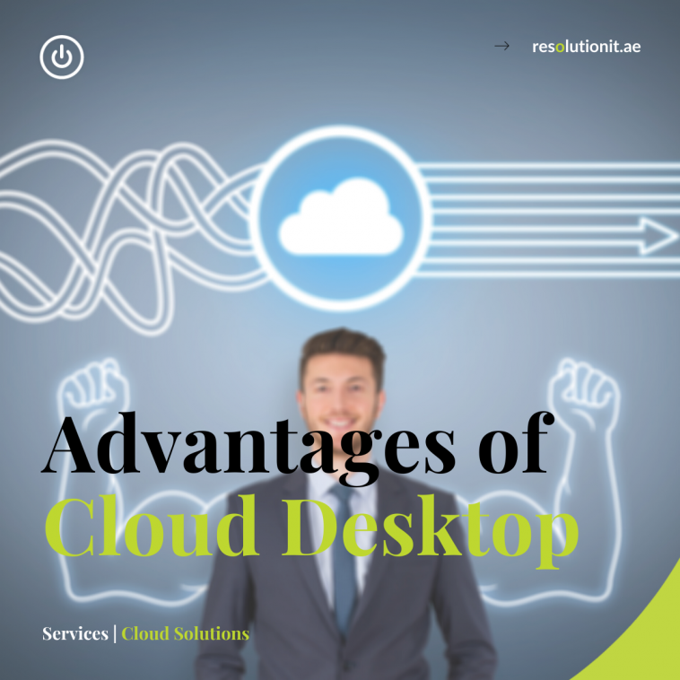 Advantages of a cloud desktop to businesses.