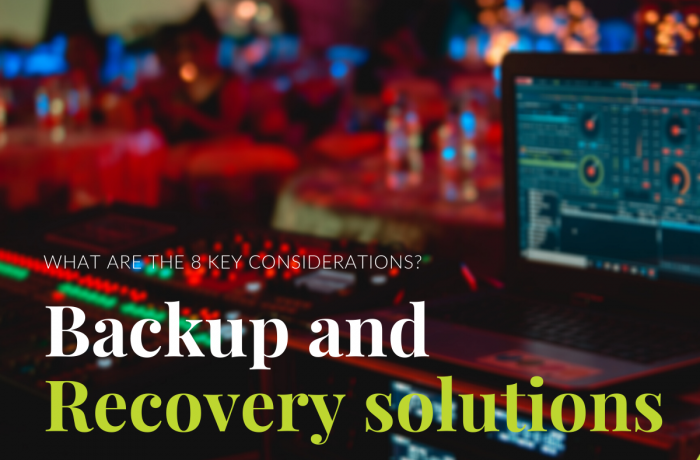 8 Key Considerations for Backup and Recovery Solutions