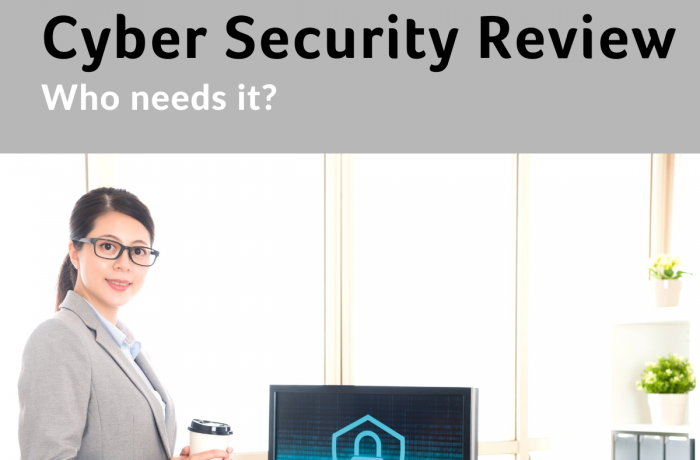 Who needs a Cyber Security Review?
